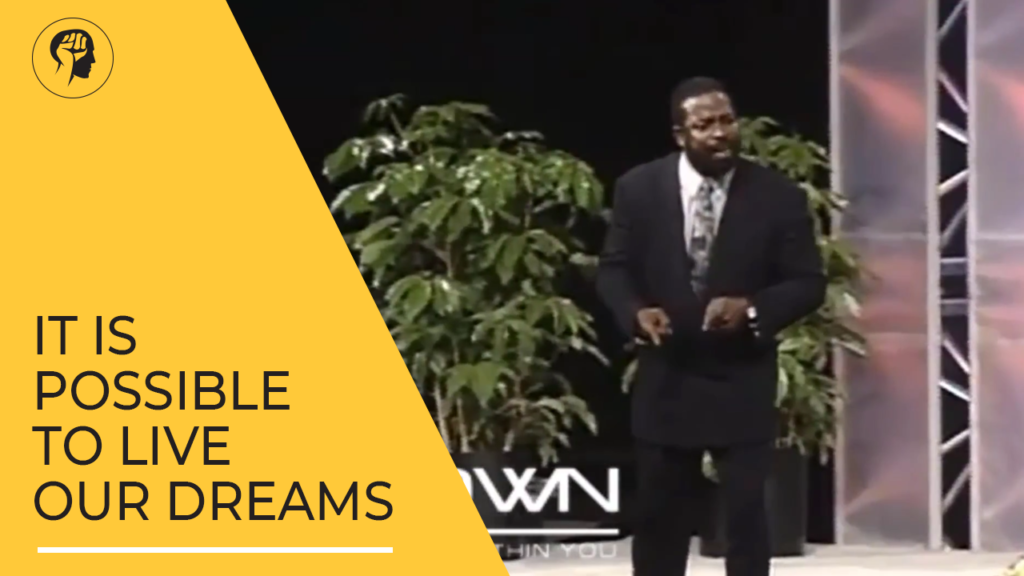 It It Is Possible To Live Our Dreams - Les Brown