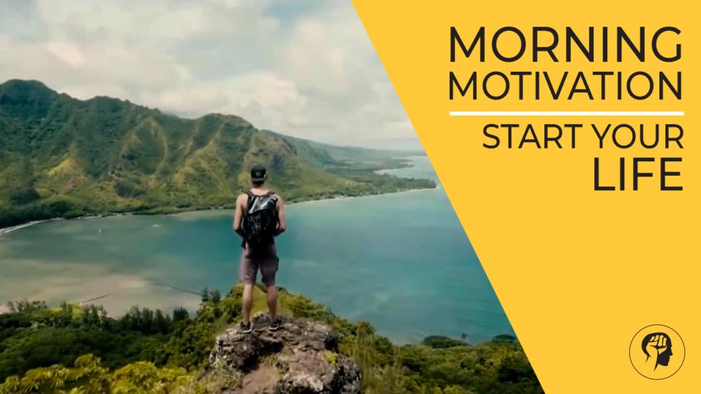 Morning Motivation - Start Your Life