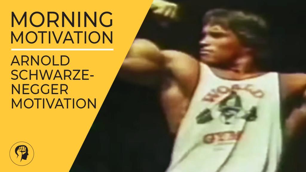 Motivation - Arnold Scwarzenegger