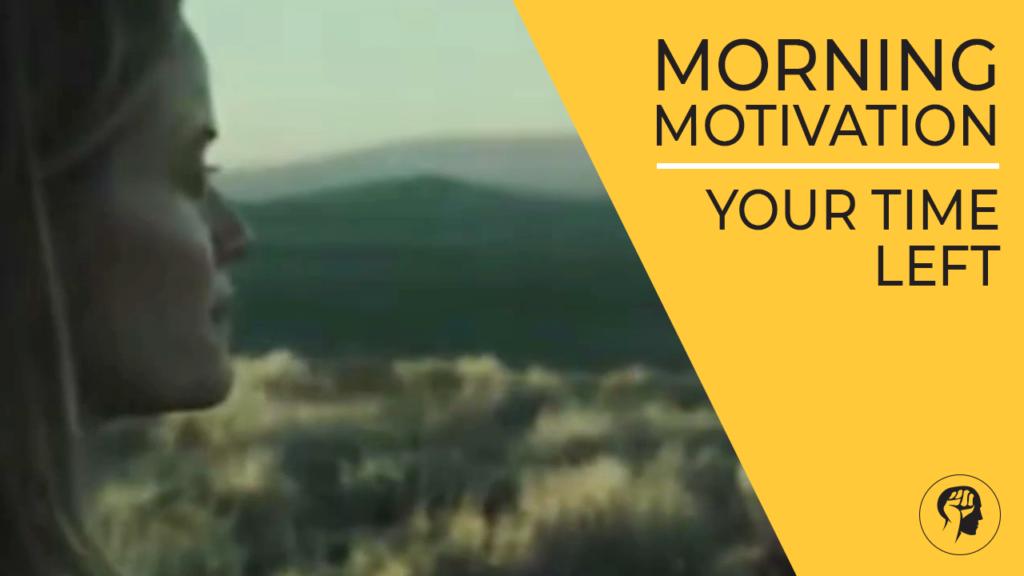 MORNING MOTIVATION - Your Time Left